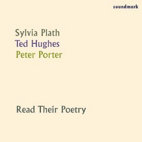 Sylvia Plath, Ted Hughes, Peter Porter Read their poetry
